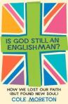 Cole Moreton - Is God Still an Englishman?