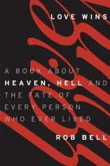 Love Wins, Heaven and Hell and the fate of every person who ever lived. Rob Bell